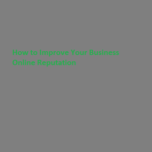 How to Improve Your Business Online Reputation