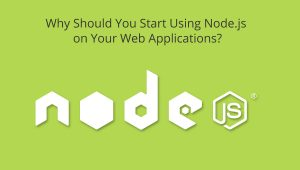 Why You Should Be Using Node.js for Your Web Application.